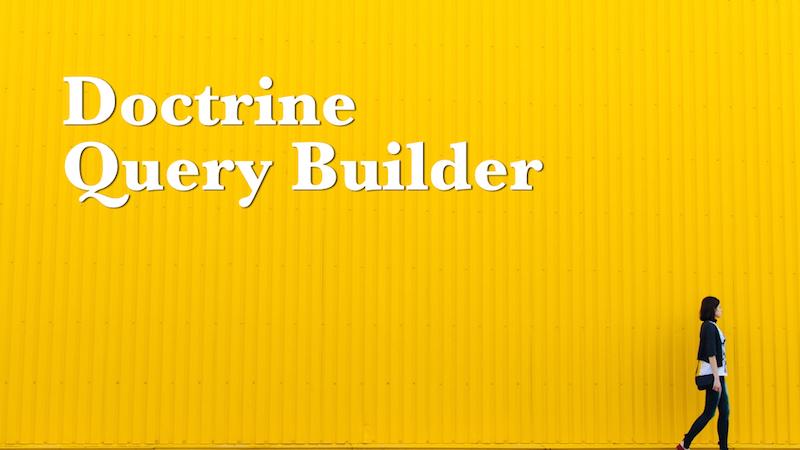【Doctrine】Query Builderでのデータ取得は使い方が分かれば便利!